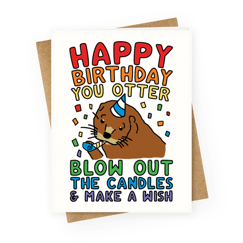 Happy Birthday You Otter Blow Out The Candles and Make A WIsh