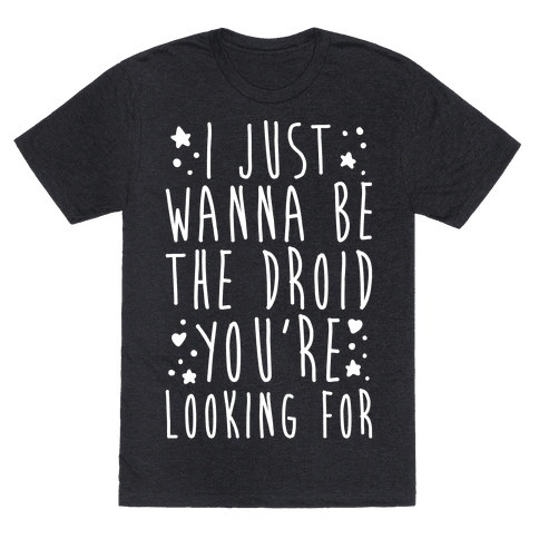I Just Wanna Be The Droid You're Looking For Parody White Print