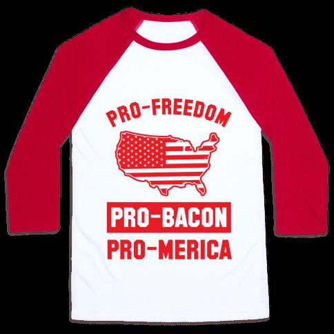 Pro-Freedom, Pro-Bacon, Pro-Merica