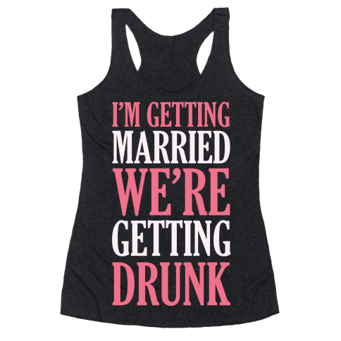 I'm Getting Married We're Getting Drunk