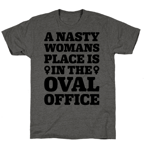 A Nasty Womans Place Is In The Oval Office