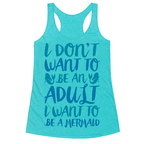 I Don't Want To Be An Adult I Want To Be A Mermaid