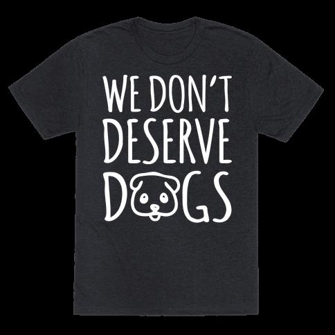 We Don't Deserve Dogs White Font