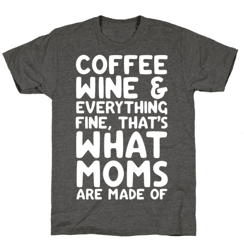 Coffee, Wine & Everything Fine Thats What Moms Are Made Of