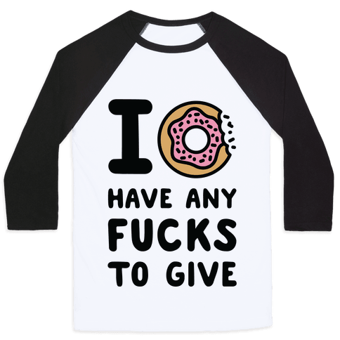 I Donut Have Any Fucks to Give