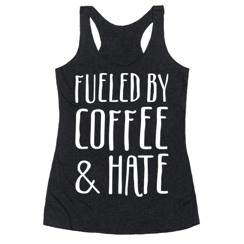 Fueled By Coffee & Hate