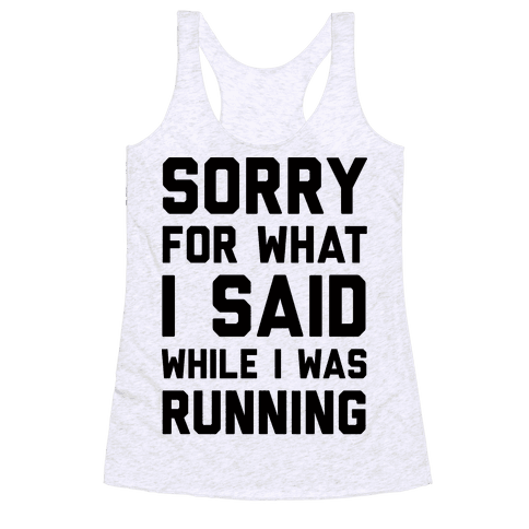 Sorry For What I Said While I Was Running