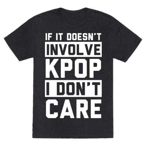 If It Doesn't Involve KPOP I Don't Care