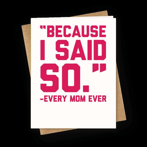 Because I Said So -Every Mom Ever