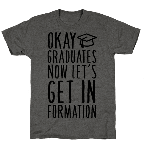 Okay Graduates Now Let's Get In Formation