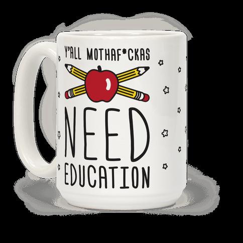 Yall Mothaf*ckas Need Education