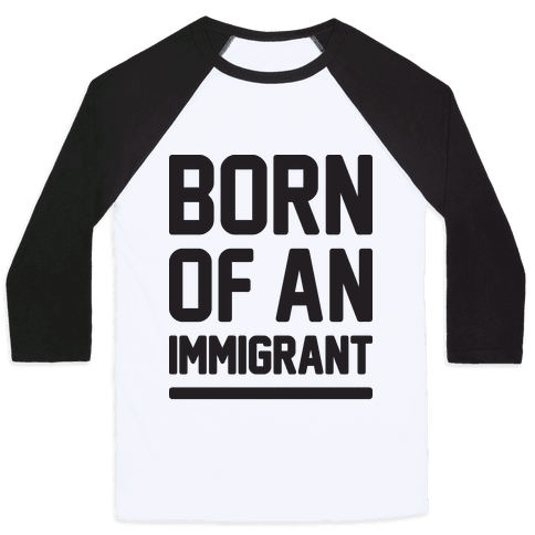 Born Of An Immigrant