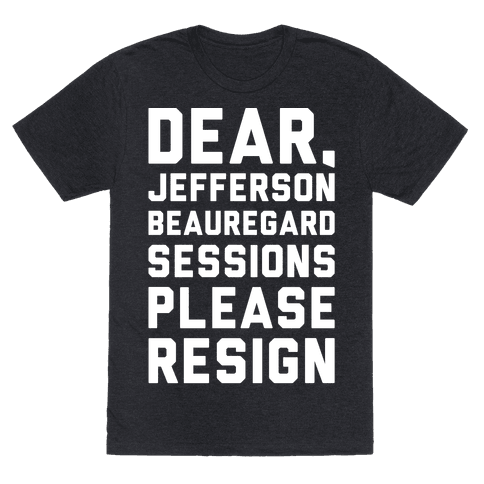 Dear Jefferson Beauregard Sessions Please Resign White Print