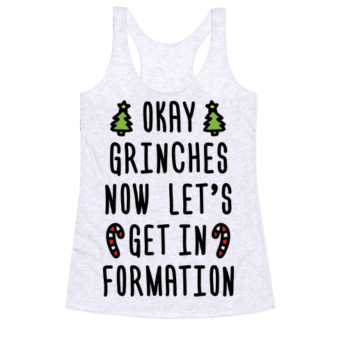 Okay Grinches Now Let's Get In Formation