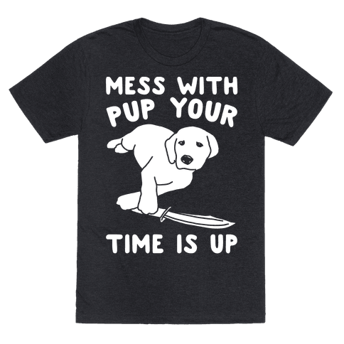Mess With Pup Your Time Is Up White Print