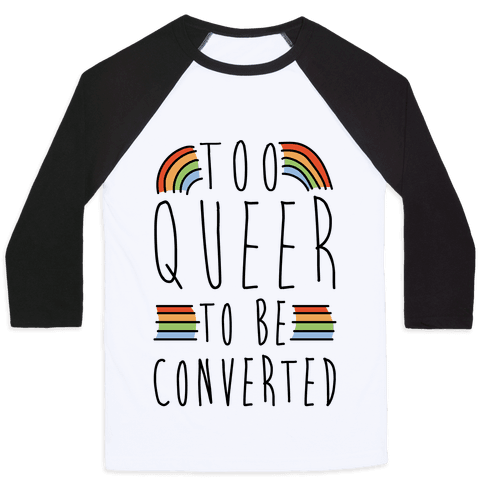 Too Queer To Be Converted