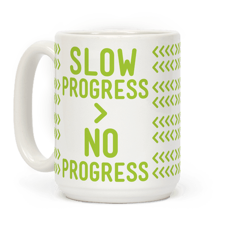 Slow Progress > No Progress