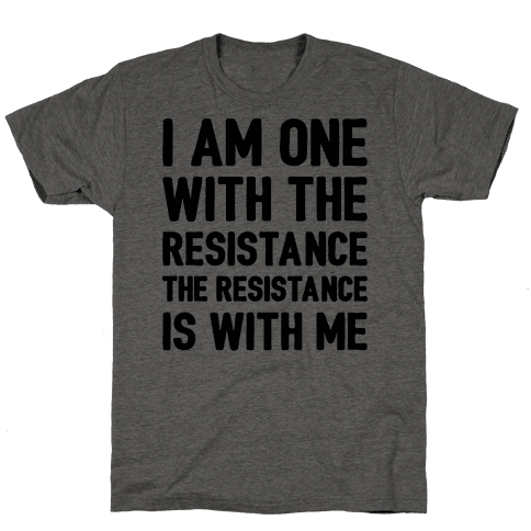 I Am One With The Resistance The Resistance Is With Me Parody