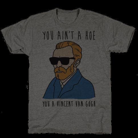 You Ain't A Hoe You A Vincent Van Gogh