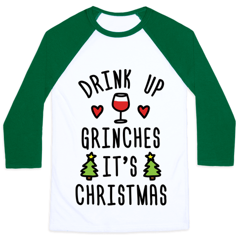 Drink Up Grinches It's Christmas