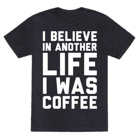 I Believe In Another Life I Was Coffee White Print