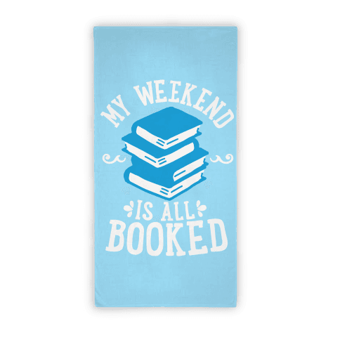 My Weekend Is All Booked Towel