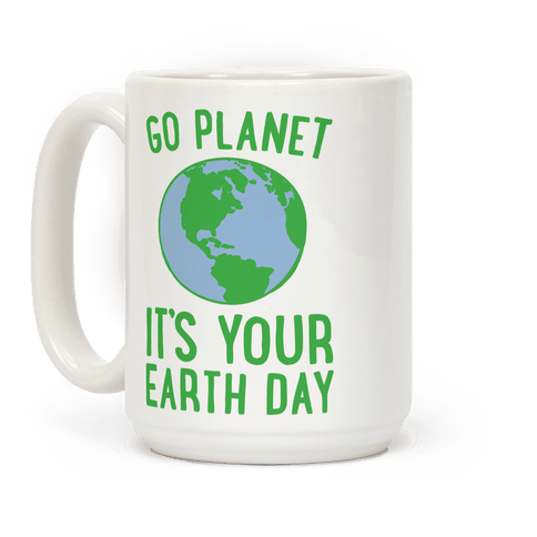 Go Planet It's Your Earth Day