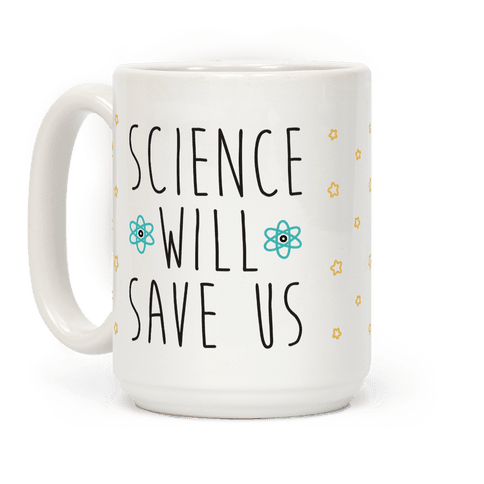Science Will Save Us