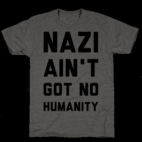 Nazi Ain't Got No Humanity
