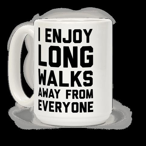 I Enjoy Long Walks Away From Everyone