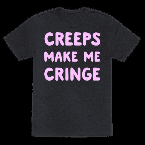 Creeps Make Me Cringe