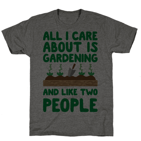 All I Care About Is Gardening And Like Two People