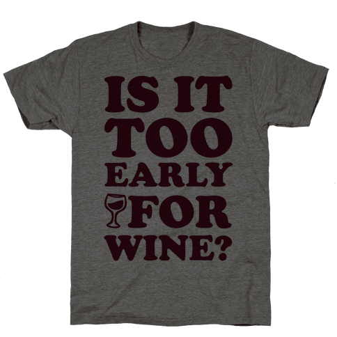 Is It Too Early For Wine?