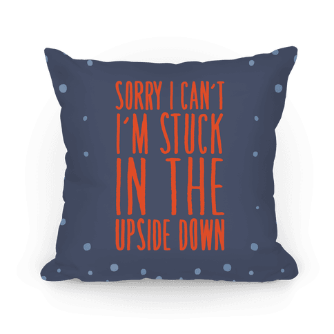 Sorry I Can't I'm Stuck In The Upside Down Parody