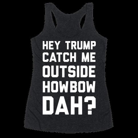 Hey Trump Catch Me Outside Howbow Dah