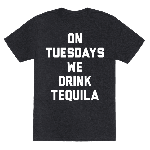 On Tuesdays We Drink Tequila