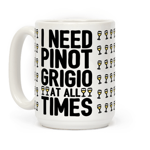 I Need Pinot Grigio At All Times