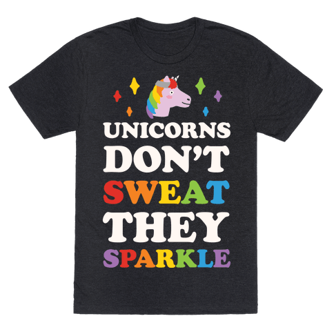 Unicorns Don't Sweat They Sparkle