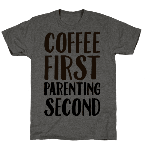 Coffee First Parenting Second