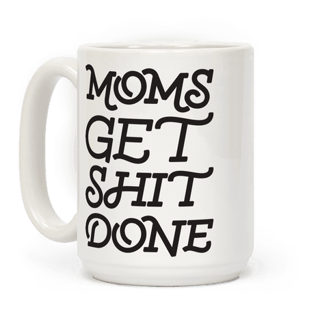 Moms Get Shit Done