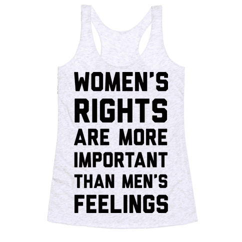 Women's Rights Are More Important Than Men's Feelings