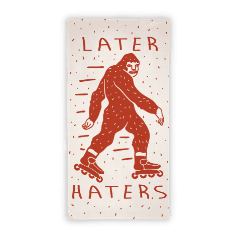 Later Haters Bigfoot Towel