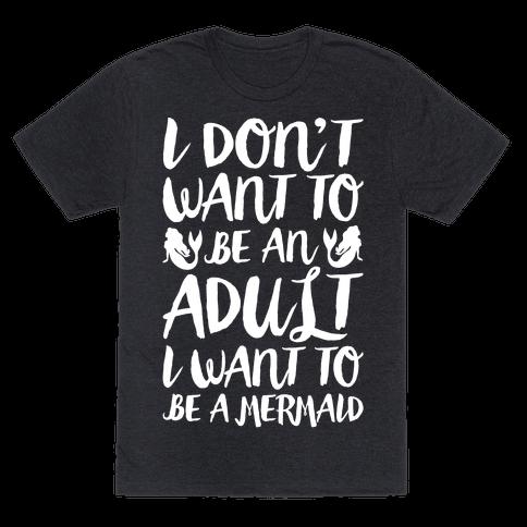 I Don't Want To Be An Adult I Want To Be A Mermaid White Print