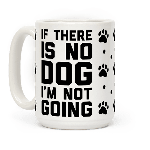 If There Is No Dog I'm Not Going