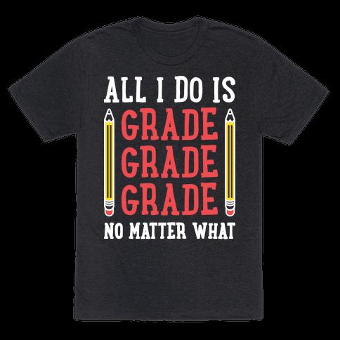 All I Do Is Grade Grade Grade No Matter What