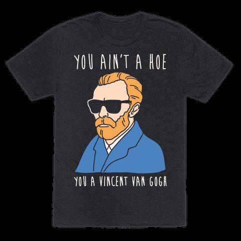 You Ain't A Hoe You A Vincent Van Gogh White Print