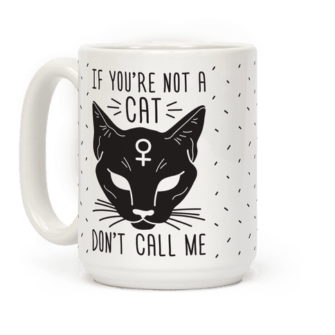 If Youre Not A Cat Dont Call Me