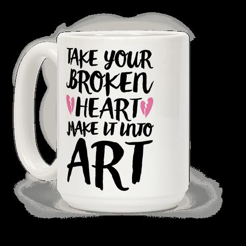 Take Your Broken Heart Make It Into Art