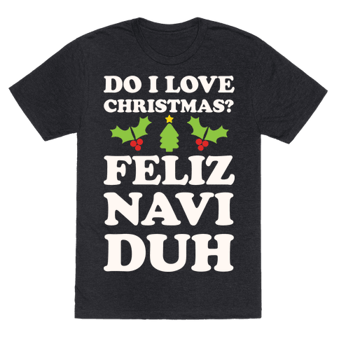 Do I Love Christmas? Feliz Naviduh