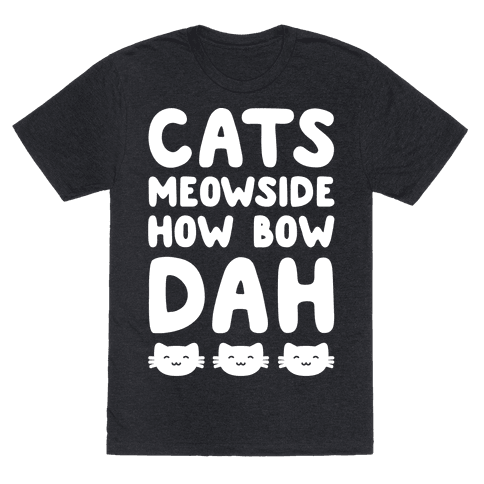 Cats Meowside How Bow Dah White Print Parody